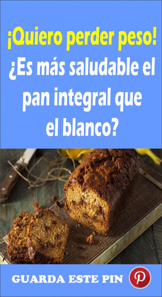 ¡Quiero perder peso! ¿Es más saludable el pan integral que el blanco?